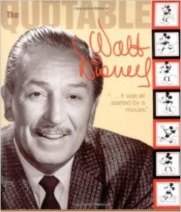 The Quotable Walt Disney compiled by Dave Smith